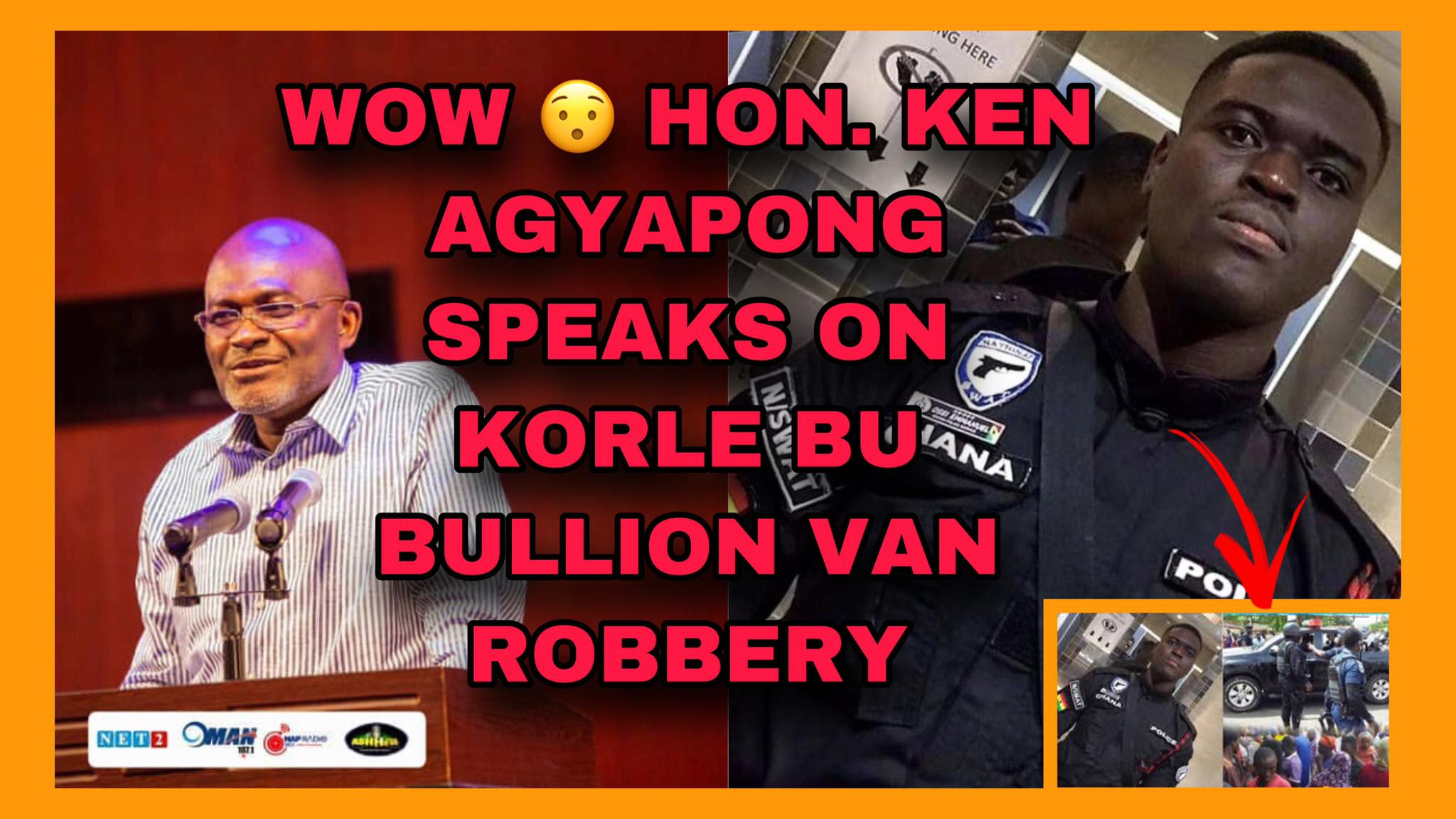 Wow.. Hon. Kennedy Agyapong Speaks On The Korle Bu Bullion Van Robbery