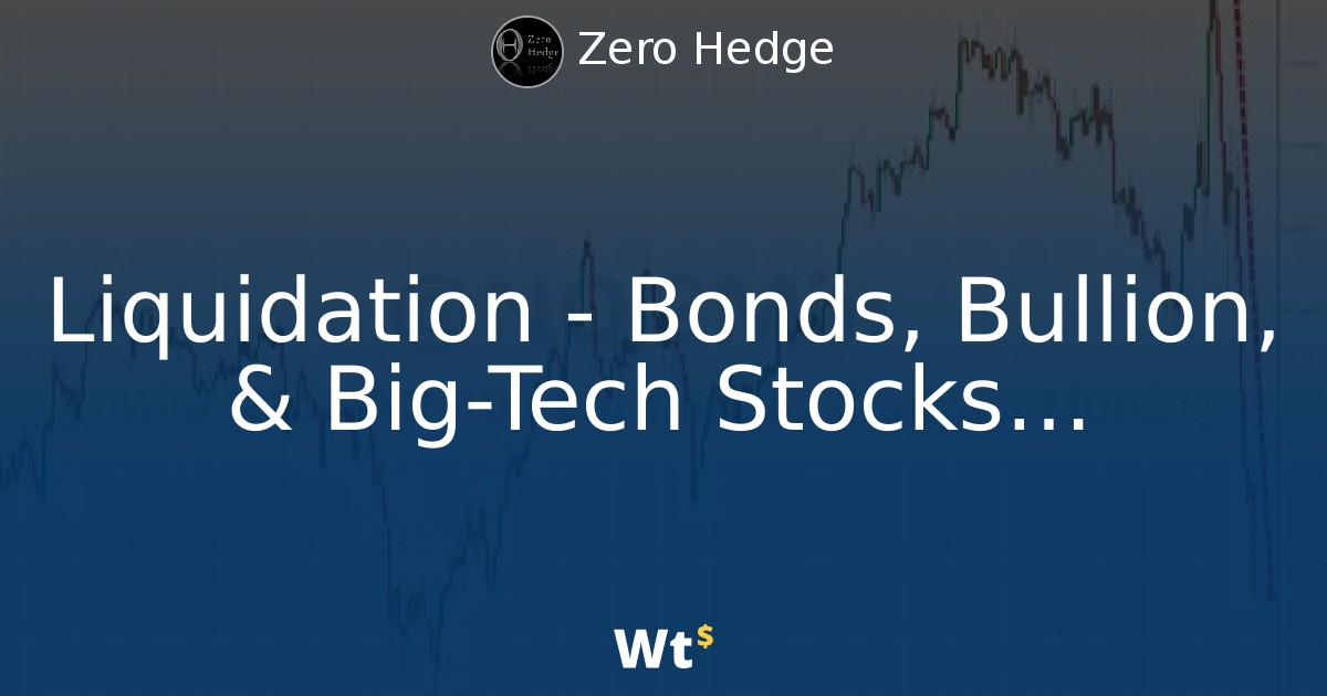 Liquidation - Bonds, Bullion, & Big-Tech Stocks All Being Dumped