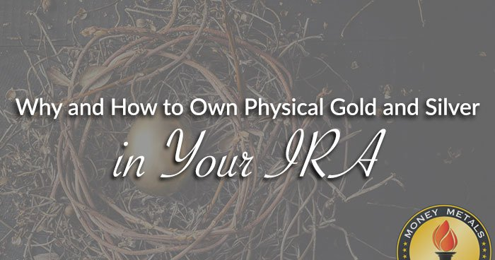 Why and How to Own Physical Gold and Silver in Your IRA
